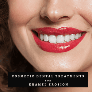 Cosmetic Dental Treatments for Enamel Erosion