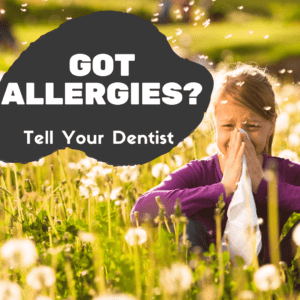Got Allergies? Tell Your Dentist