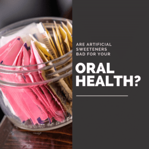 Are Artificial Sweeteners Bad for your oral health