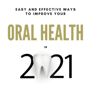 Easy and Effective Ways to Improve Your oral health in 2021 (1)