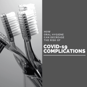 How Oral Hygiene Can Decrease the Risk of COVID-19 Complications