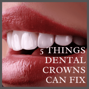 5Things Dental Crowns Can Fix